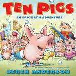 Ten Pigs : An Epic Bath Adventure - Derek Anderson