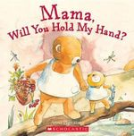 Mama, Will You Hold My Hand? - Anna Pignataro