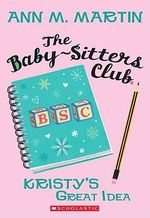 The Baby-Sitters Club #1 : Kristy's Great Idea :  Kristy's Great Idea - Ann M Martin