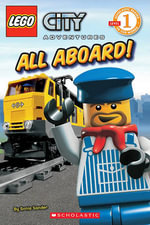 Lego City Adventures : All Aboard! : Scholastic Readers Level 1 - Lego
