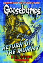Return of the Mummy : Goosebumps Classic Series : Book 18 - R L Stine
