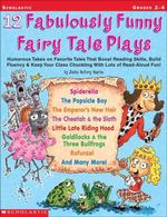 12 Fabulously Funny Fairy Tale Plays : Humorous Takes on Favorite Tales That Boost Reading Skills, Build Fluency & Keep Your Class Chuckling With Lots - Justin McCory Martin