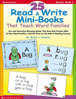 25 Read & Write Mini-Books That Teach Word Families : Fun and Interactive Rhyming Stories That Give Kids Practice With the 25 Key Word Families-and Put - Nancy I. Sanders
