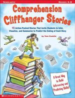 Comprehension Cliffhanger Stories : 15 Action-Packed Stories That Invite Students to Infer, Visualize, and Summarize to Predict the Ending of Each Stor - Tom Conklin