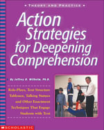 Action Strategies for Deepening Comprehension : Role Plays, Text-Structure Tableaux, Talking Statues, and Other Enactment Techniques That Engage Studen - Jeffrey D. Wilhelm