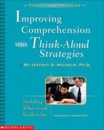 Improving Comprehension with Think-Aloud Strategies : Modeling What Good Readers Do - Jeffrey D. Wilhelm