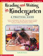 Reading and Writing in Kindergarten : A Practical Guide: Lessons and Strategies That Help Young Learners Develop Literacy Skills Through Shared Reading - Rosalie Franzese