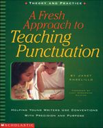 A Fresh Approach to Teaching Punctuation : Helping Young Writers Use Conventions with Precision and Purpose - Janet Angelillo