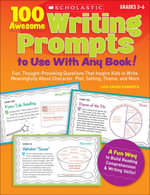 100 Awesome Writing Prompts to Use With Any Book! : Fun, Thought-Provoking Questions That Inspire Kids to Write Meaningfully About Character, Plot, Set - Liza Charlesworth
