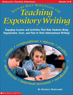 Step-By-Step Strategies for Teaching Expository Writing : Engaging Lessons and Activities That Help Students Bring Organization, Facts, and Flair to Th - Barbara Mariconda