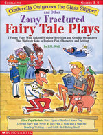 Cinderella Outgrows the Glass Slipper and Other Zany Fractured Fairy Tale Plays : 5 Funny Plays with Related Writing Activities and Graphic Organizers - Joan M. Wolf