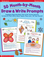 50 Month-by-Month Draw & Write Prompts : Engaging Reproducibles That Invite Young Learners To Draw & Then Write About Topics They Love...All Year Round - Danielle Blood Flynn