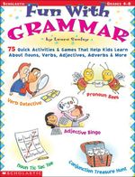 Fun With Grammar : 75 Quick Activities & Games that Help kids Learn About Nouns, Verbs, Adjectives, Adverbs & More - Laura Sunley