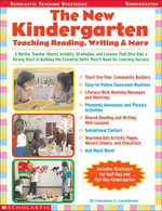 The New Kindergarten : Teaching Reading, Writing & More: A Mentor Teacher Shares Insights, Strategies, and Lessons That Give Kids a Strong Start in Bui - Constance J. Leuenberger