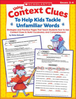 Using Context Clues To Help Kids Tackle Unfamiliar Words : Strategies and Practice Pages That Teach Students How to Use Context Clues to Build Vocabula - Helen Zeitoff