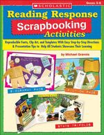 Reading Response Scrapbooking Activities : Reproducible Fonts, Clip Art, and Templates With Easy Step-by-Step Directions & Presentation Tips to Help Al - Michael Gravois