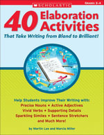 40 Elaboration Activities That Take Writing From Bland to Brilliant! Grades 2-4 - Martin Lee