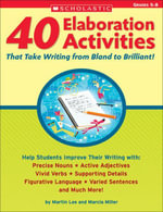 40 Elaboration Activities That Take Writing From Bland to Brilliant! Grades 5-8 - Martin Lee