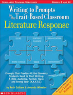 Writing to Prompts in the Trait-Based Classroom : Literature Response: Prompts That Provide All the Elements Students Need to Start Writing:A Role, Au - Ruth Culham