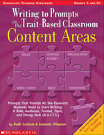 Writing to Prompts in the Trait-Based Classroom : Content Areas: Prompts That Provide All the Elements Students Need to Start Writing: A Role, Audience - Ruth Culham