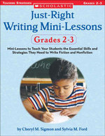 Just-Right Writing Mini-Lessons : Grades 2-3: Mini-Lessons to Teach Your Students the Essential Skills and Strategies They Need to Write Fiction and No - Sylvia M. Ford
