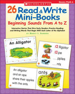 26 Read & Write Mini-Books : Beginning Sounds From A to Z: Interactive Stories That Give Early Readers Practice Reading and Writing Words That Begin Wi - Nancy I. Sanders