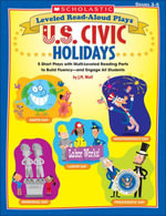 Leveled Read-Aloud Plays : U.S. Civic Holidays: 5 Short Plays With Multi-Leveled Reading Parts to Build Fluency-and Engage All Students - Joan M. Wolf