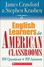 English Learners in American Classrooms : 101 Questions, 101 Answers - James Crawford