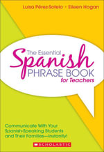 The Essential Spanish Phrase Book for Teachers : Communicate With Your Spanish-Speaking Students and Their Families-Instantly! - Luisa Perez-Sotelo