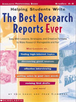 Helping Students Write The Best Research Reports Ever : Easy Mini-Lessons, Strategies, and Creative Formats to Make Research Manageable and Fun - Lois Laase