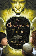 The Clockwork Three - Matthew J. Kirby