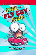 Ride, Fly Guy, Ride! : Ride Fly Guy Ride - Tedd Arnold