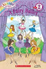 Rainbow Magic :  A Fairy Ballet : Scholastic Readers Level 2