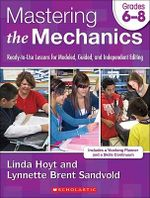 Mastering the Mechanics, Grades 6-8 : Ready-To-Use Lessons for Modeled, Guided, and Independent Editing - Linda Hoyt