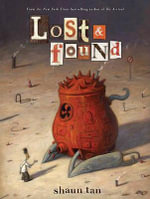 Lost and Found, Volume 3 : Lost and Found Omnibus - Shaun Tan