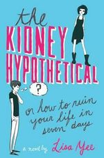 The Kidney Hypothetical : Or How to Ruin Your Life in Seven Days - Lisa Yee