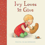 Ivy Loves to Give - Freya Blackwood
