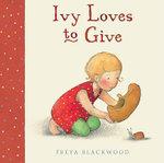 Ivy Loves to Give - Freya Blackwood