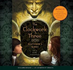 The Clockwork Three : Library Edition - Matthew Kirby