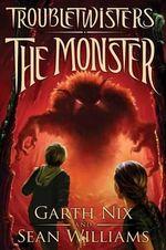 The Monster : Troubletwisters Series : Book 2 - Garth Nix