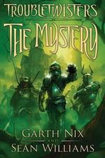 The Mystery : Troubletwisters Series : Book 3 - Garth Nix