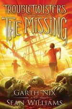 Troubletwisters Book 4 : The Missing - Garth Nix