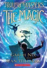 The Magic : Troubletwisters Series : Book 1 - Garth Nix