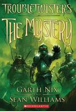 Troubletwisters Book 3 : The Mystery - Garth Nix