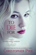 To Die for : (2 Novels: Slumber Party & Weekend) - Christopher Pike