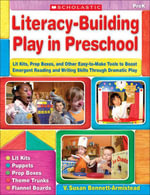 Literacy-Building Play in Preschool : Lit Kits, Prop Boxes, and Other Easy-to-Make Tools to Boost Emergent Reading and Writing Skills Through Dramatic - V. Susan Bennett-Armistead