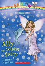 Rainbow Magic : Ally the Dolphin Fairy : The Ocean Fairies : Book 85 - Daisy Meadows