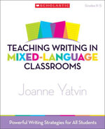 Teaching Writing in Mixed-Language Classrooms : Powerful Writing Strategies for All Students - Joanne Yatvin