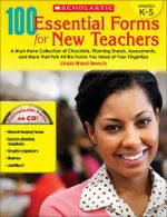 100 Essential Forms for New Teachers, Grades K-5 : A Must-Have Collection of Checklists, Planning Sheets, Assessments, and More That Puts All the Forms You Need at Your Fingertips - Linda Ward Beech