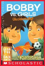 Bobby vs. Girls (Accidentally) - Lisa Yee